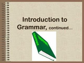 Introduction to Grammar,  continued…