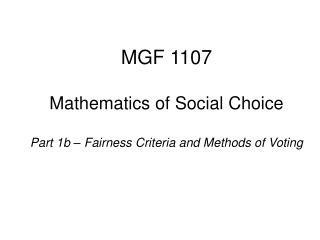 MGF 1107  Mathematics of Social Choice  Part 1b   Fairness Criteria and Methods of Voting