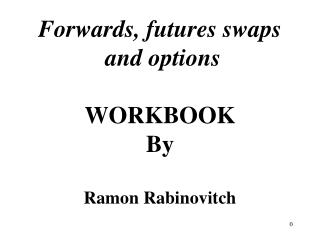 Forwards, futures swaps and options WORKBOOK By Ramon Rabinovitch