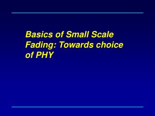 Basics of Small Scale Fading: Towards choice of PHY