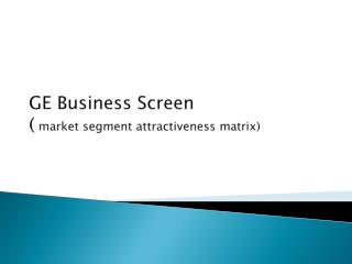 GE Business Screen (  market segment attractiveness matrix)
