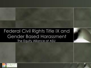 Federal Civil Rights Title IX and Gender Based Harassment
