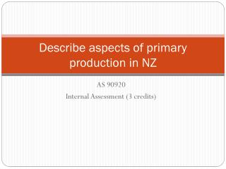 Describe aspects of primary production in NZ