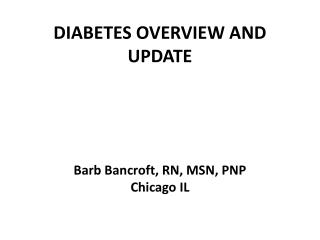 DIABETES OVERVIEW AND UPDATE Barb Bancroft, RN, MSN, PNP Chicago IL