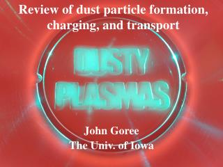 Review of dust particle formation, charging, and transport