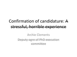 Confirmation of candidature:  A stressful, horrible experience