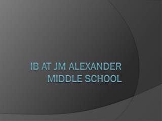 IB at JM Alexander Middle School
