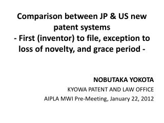 NOBUTAKA YOKOTA KYOWA PATENT AND LAW OFFICE AIPLA MWI Pre-Meeting, January 22, 2012