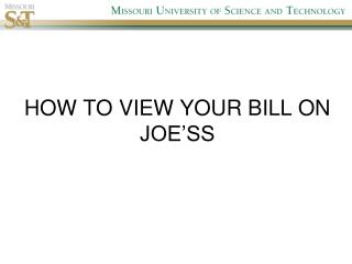 HOW TO VIEW YOUR BILL ON JOE�SS