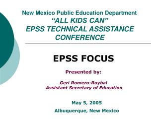 "New Mexico Public Education Department ""ALL KIDS CAN"" EPSS TECHNICAL ASSISTANCE CONFERENCE"