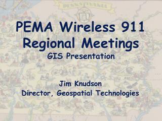 PEMA Wireless 911 Regional Meetings GIS Presentation