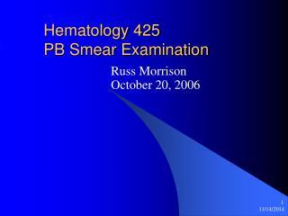 Hematology 425  PB Smear Examination