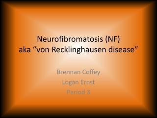 "Neurofibromatosis (NF) aka  "" von Recklinghausen disease """