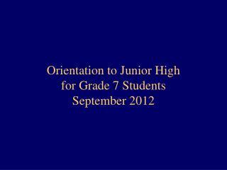 Orientation to Junior High  for Grade 7 Students September 2012