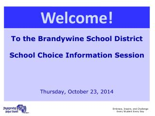 To the Brandywine School District School Choice Information  Session Thursday, October 23,  2014