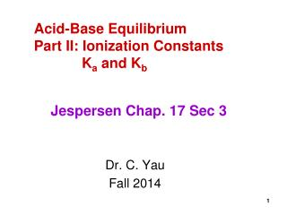 Acid-Base Equilibrium Part II: Ionization Constants             K a  and K b