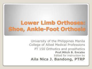 Lower Limb  Orthoses : Shoe, Ankle-Foot  Orthosis