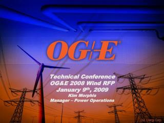 Technical Conference OG&E 2008 Wind RFP January 9 th , 2009 Kim Morphis Manager – Power Operations
