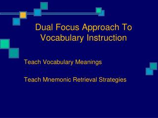 Dual Focus Approach To  Vocabulary Instruction