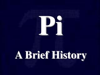 Pi A Brief History