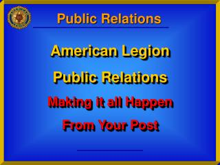 American Legion Public Relations Making it all Happen From Your Post