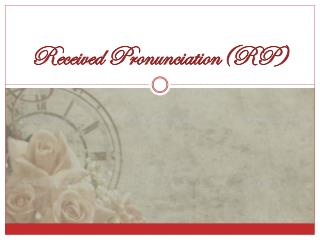 Received  Pronunciation(RP)