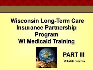 Wisconsin Long-Term Care Insurance Partnership Program WI Medicaid Training