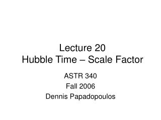 Lecture 20 Hubble Time – Scale Factor