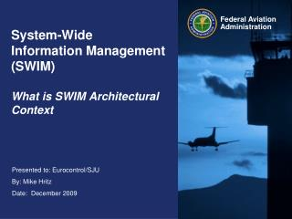 System-Wide Information Management (SWIM)  What is SWIM Architectural Context