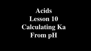 Acids Lesson 10 Calculating Ka From pH