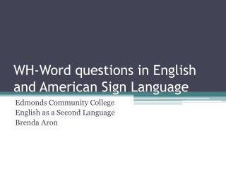 WH-Word questions in English and American Sign Language
