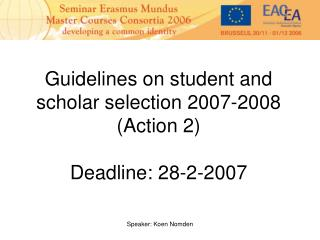 Guidelines on student and scholar selection 2007-2008 Action 2  Deadline: 28-2-2007