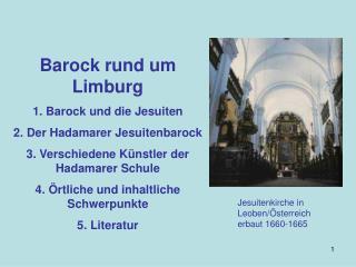 Barock rund um Limburg 1. Barock und die Jesuiten 2. Der Hadamarer Jesuitenbarock 3. Verschiedene K nstler der Hadamarer