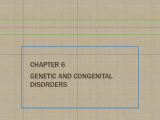 Chapter 6 Genetic and Congenital Disorders