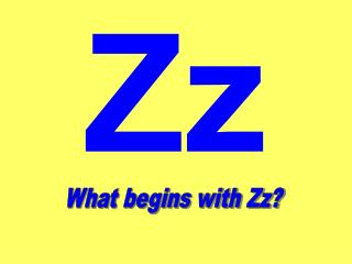 What begins with Zz?
