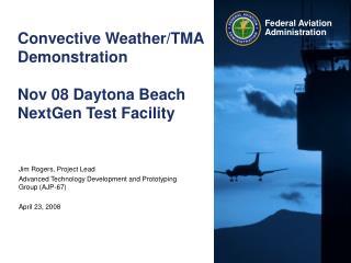 Convective Weather/TMA Demonstration  Nov 08 Daytona Beach NextGen Test Facility