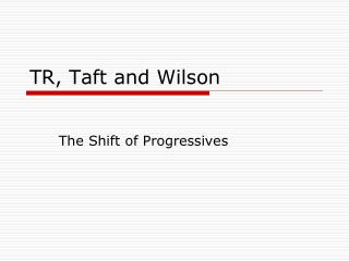 TR, Taft and Wilson