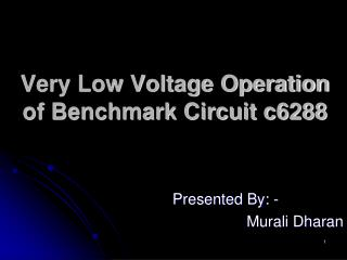 Very Low Voltage Operation of Benchmark Circuit c6288
