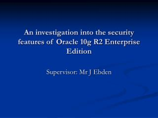 An investigation into the security features of Oracle 10g R2 Enterprise Edition