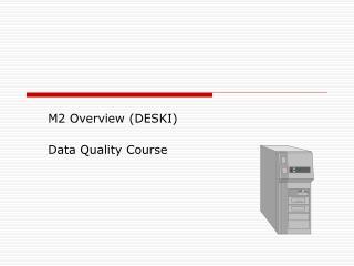 M2 Overview (DESKI) Data Quality Course
