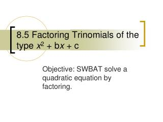 8.5 Factoring Trinomials of the type  x 2  + b x  + c