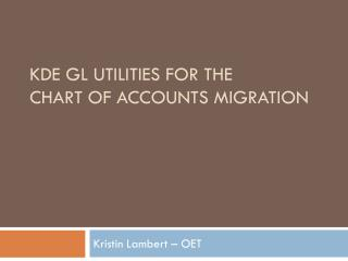 KDE GL  Utilities  for the Chart of Accounts Migration