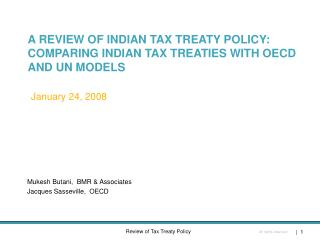 A REVIEW OF INDIAN TAX TREATY POLICY:  COMPARING INDIAN TAX TREATIES WITH OECD AND UN MODELS