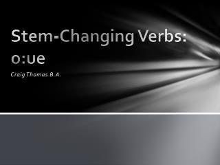 Stem-Changing Verbs:  o:ue
