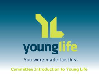 Committee Introduction to Young Life