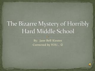 The Bizarre Mystery of Horribly Hard Middle School