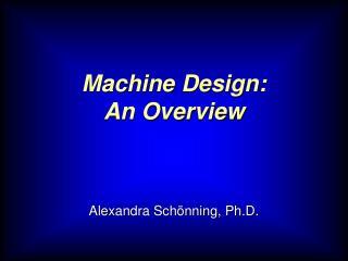 Machine Design:  An Overview