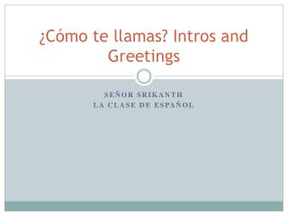 ¿Cómo te llamas? Intros and Greetings