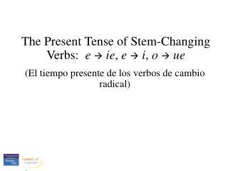 The Present Tense of Stem-Changing Verbs:   e  ie ,  e  i ,  o  ue