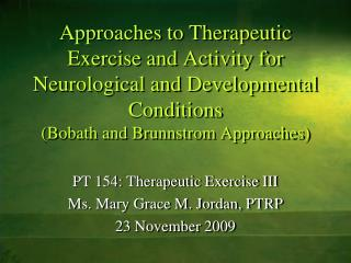 PT 154: Therapeutic Exercise III Ms. Mary Grace M. Jordan, PTRP 23 November 2009